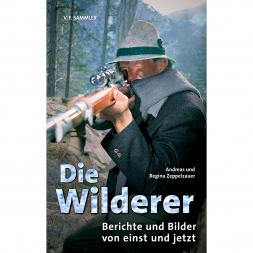 Buch: Die Wilderer, Berichte von einst und jetzt von Andreas und Regina Zeppelzauer