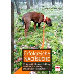 Buch: Erfolgreiche Nachsuche - Zeitgemäße Hundeausbildung, moderne Ausrüstung, praktische Schweißarbeit von Holger Wilkening