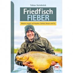 Buch: Friedfisch Fieber - Modern angeln auf Karpfen, Schleie, Brasse und Co.