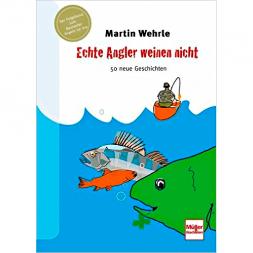 Echte Angler weinen nicht von Martin Wehrle