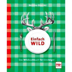 Einfach Wild - Das Wildkochbuch für Einsteiger von Bettina Diercks