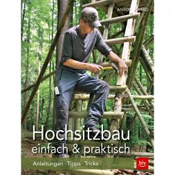 Hochsitzbau einfach und praktisch von Anton Schmid