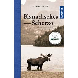 Kanadisches Scherzo - ein Pionier der Jagd erzählt von Curt Merhardt-Ilow