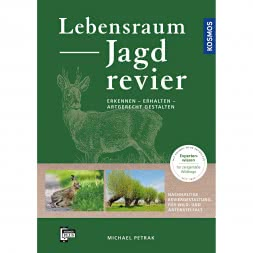 Lebensraum Jagdrevier Erkennen-Erhalten-Artgerecht gestalten von Michael Petrak