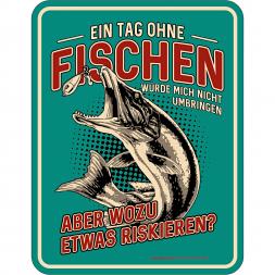 """Rahmenlos Blechschild """"Ein Tag ohne Fischen"""""""