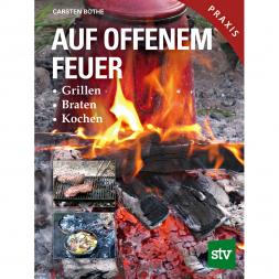 Auf offenem Feuer Grillen, Braten, Kochen (Carsten Bothe, German Book)